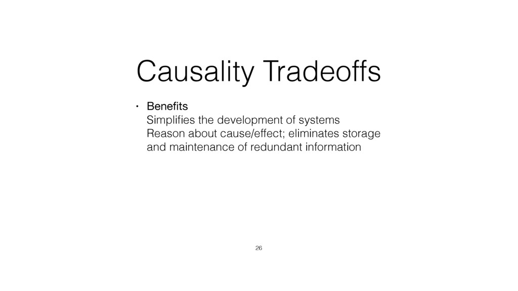 Causality Tradeoffs • Benefits Simplifies the de...