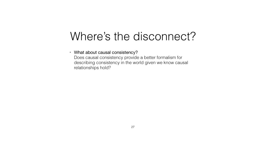 Where's the disconnect? • What about causal con...