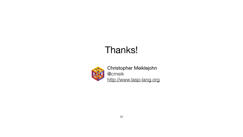 30 Thanks! Christopher Meiklejohn  @cmeik http:...