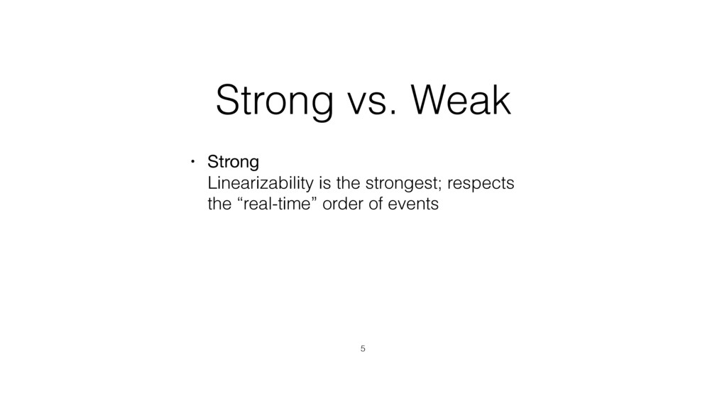 Strong vs. Weak • Strong Linearizability is th...