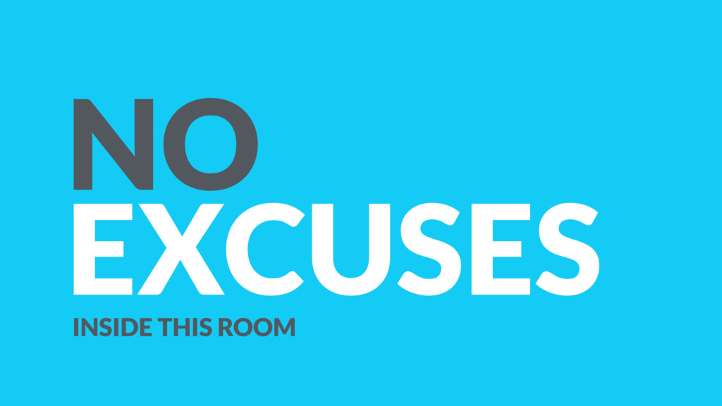 NO EXCUSES INSIDE THIS ROOM