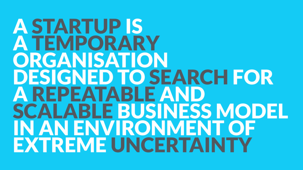 A STARTUP IS  A TEMPORARY ORGANISATION DESIGNE...
