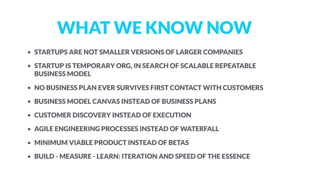 WHAT WE KNOW NOW • STARTUPS ARE NOT SMALLER VER...