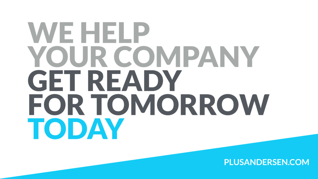 WE HELP  YOUR COMPANY  GET READY  FOR TOMORR...