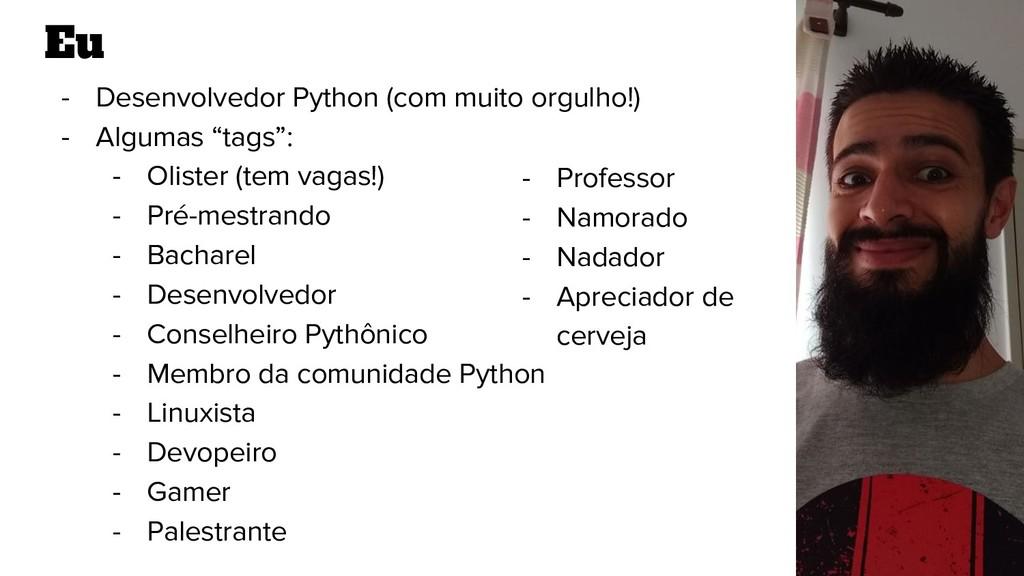 Eu - Desenvolvedor Python (com muito orgulho!) ...