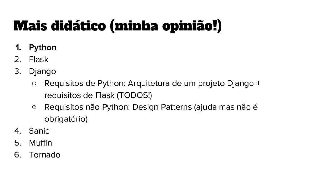 Mais didático (minha opinião!) 1. Python 2. Fla...