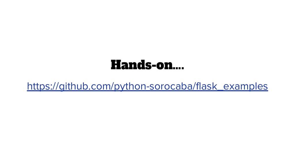 Hands-on…. https://github.com/python-sorocaba/f...