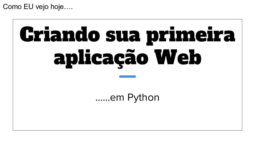 Criando sua primeira aplicação Web …...em Pytho...