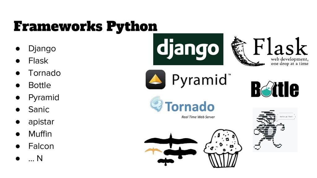 Frameworks Python ● Django ● Flask ● Tornado ● ...