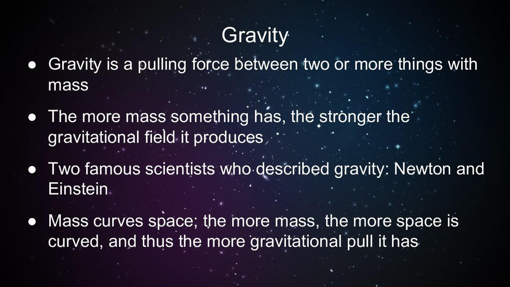 Gravity ● Gravity is a pulling force between tw...