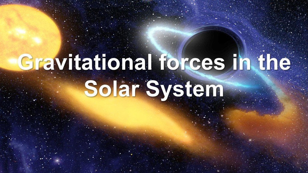 Gravitational forces in the Solar System