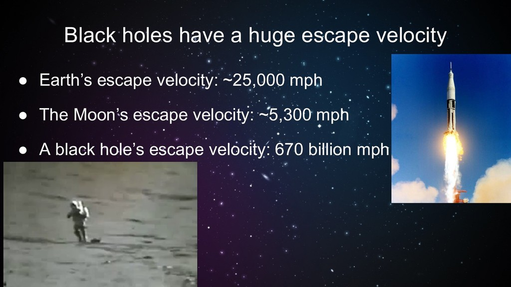 Black holes have a huge escape velocity ● Earth...
