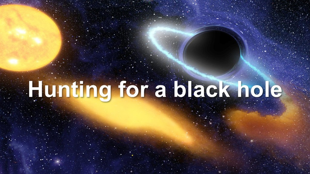 Hunting for a black hole