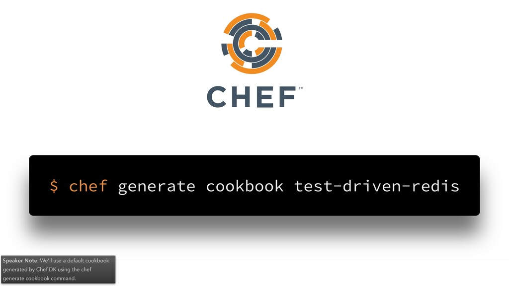Speaker Note: We'll use a default cookbook gene...