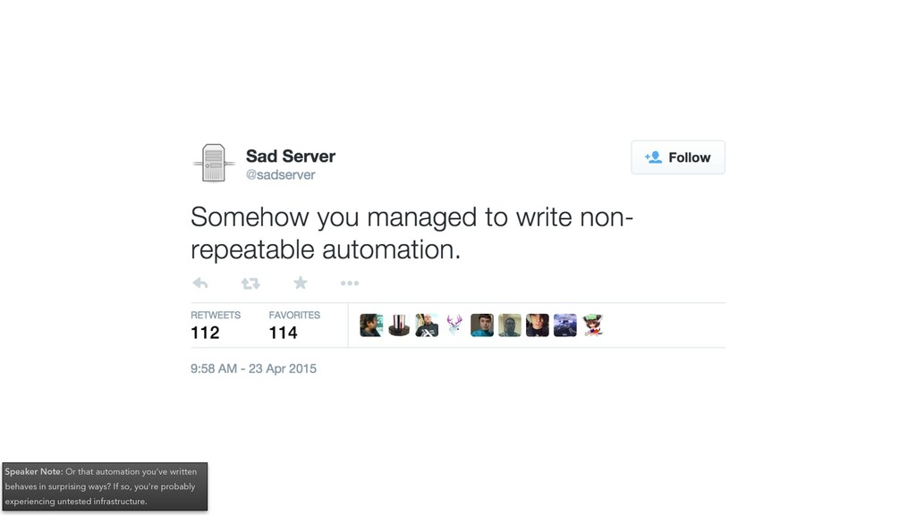 Speaker Note: Or that automation you've written...