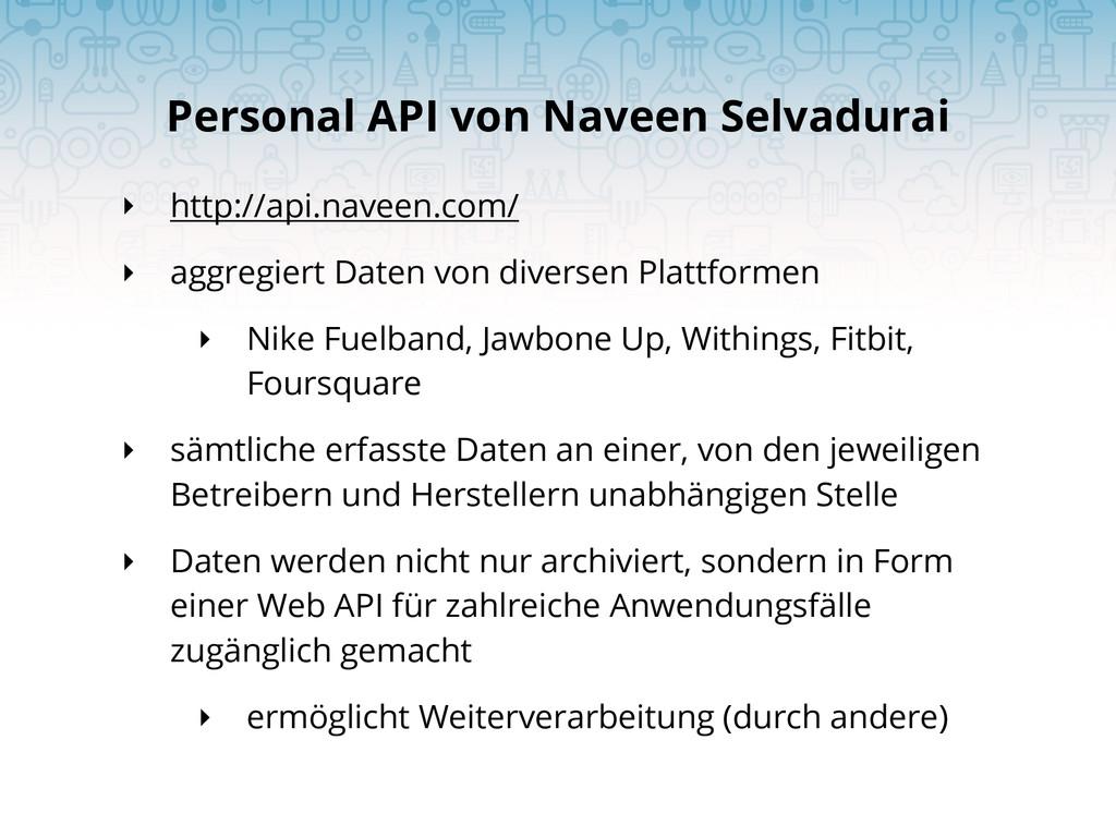 ‣ http://api.naveen.com/ ‣ aggregiert Daten von...