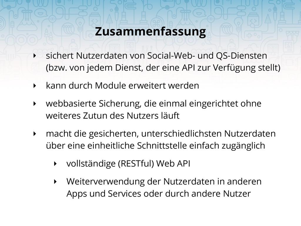 ‣ sichert Nutzerdaten von Social-Web- und QS-Di...