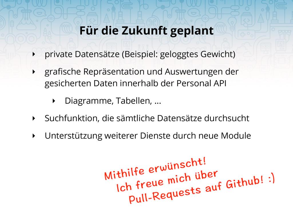 ‣ private Datensätze (Beispiel: geloggtes Gewic...