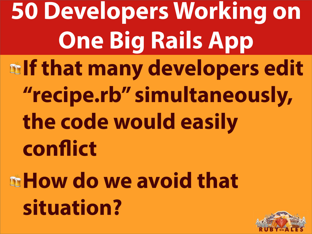 50 Developers Working on One Big Rails App If t...