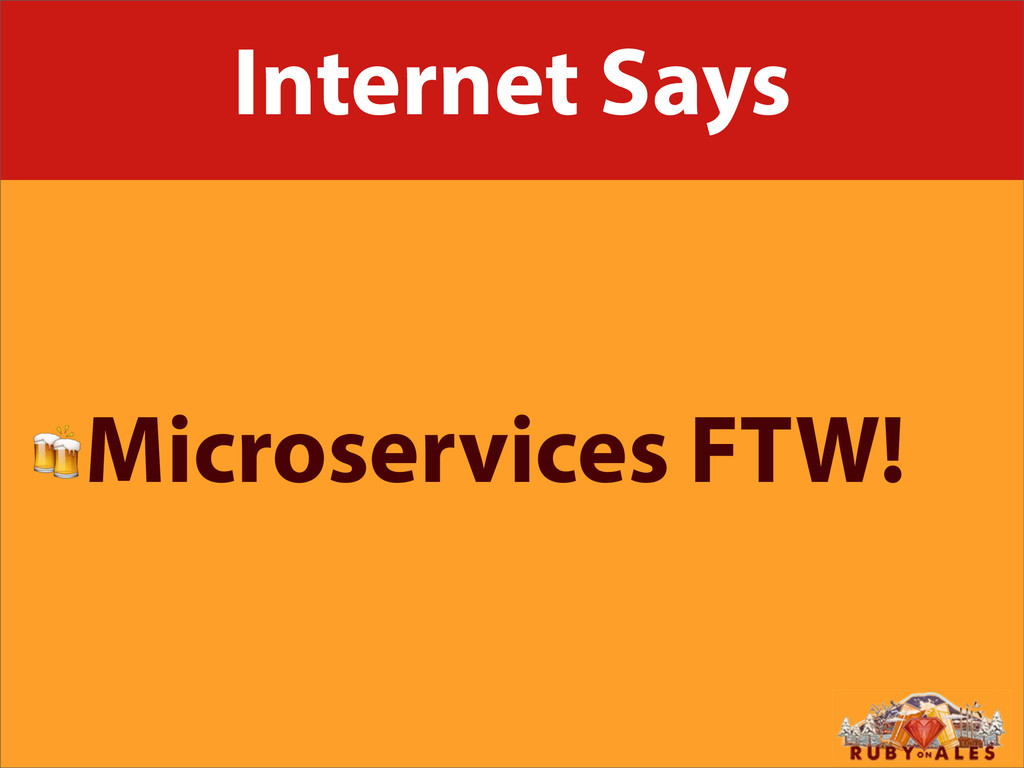 Internet Says Microservices FTW!