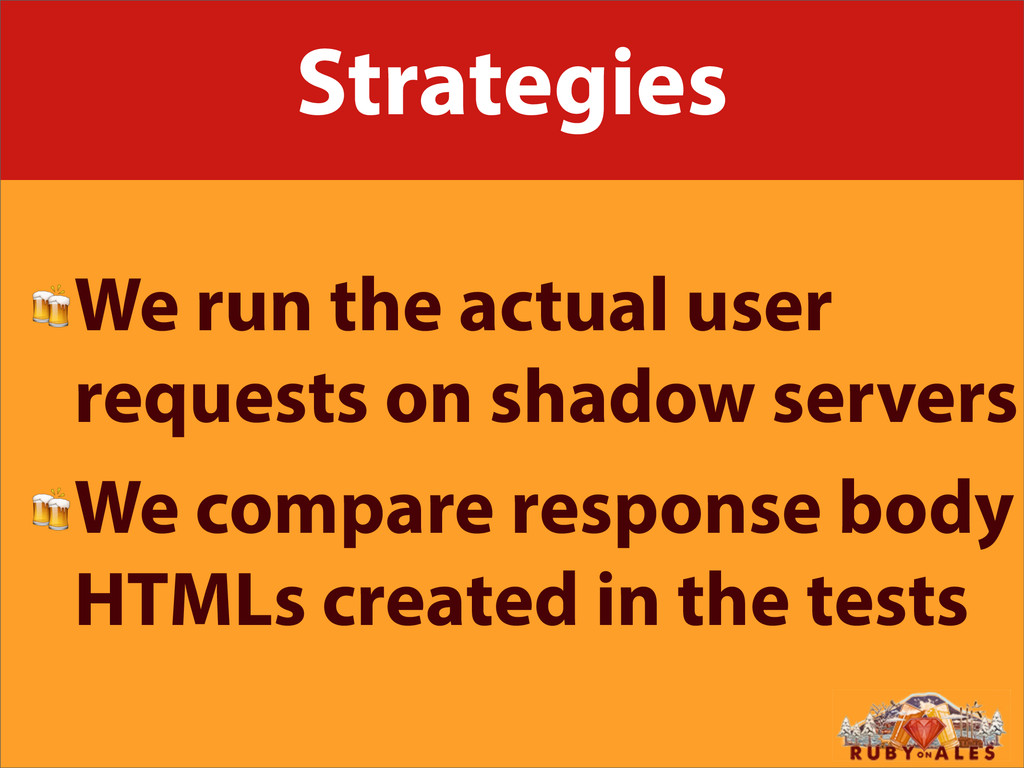 Strategies We run the actual user requests on s...