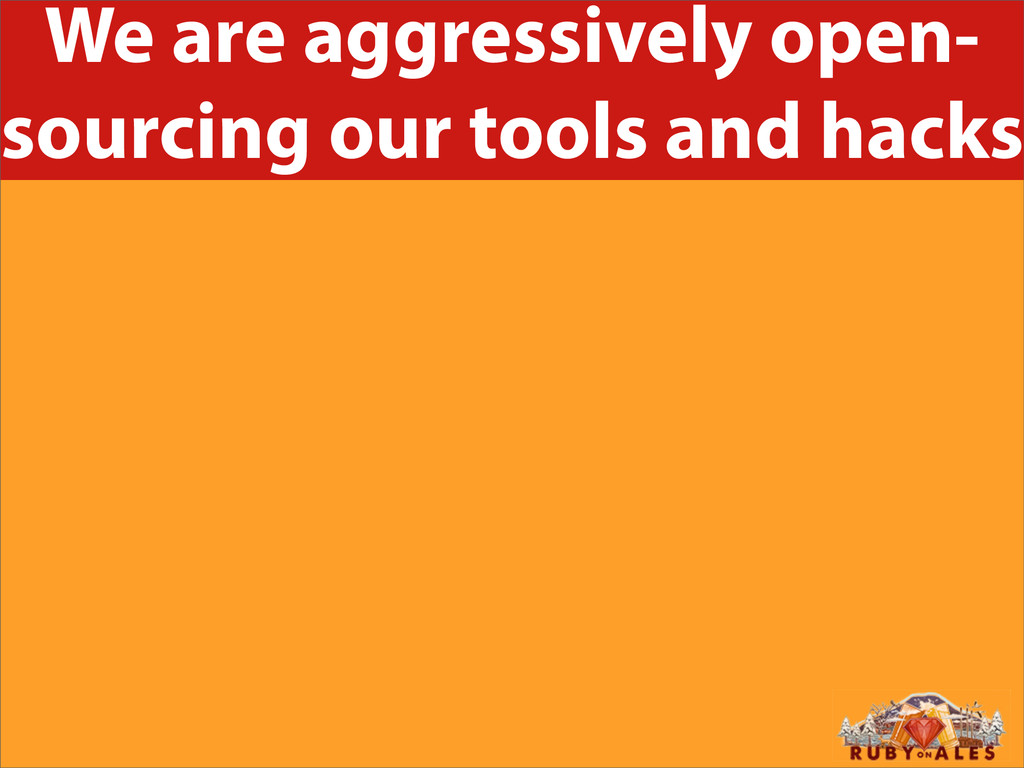 We are aggressively open- sourcing our tools an...