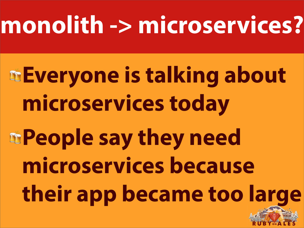 monolith -> microservices? Everyone is talking ...