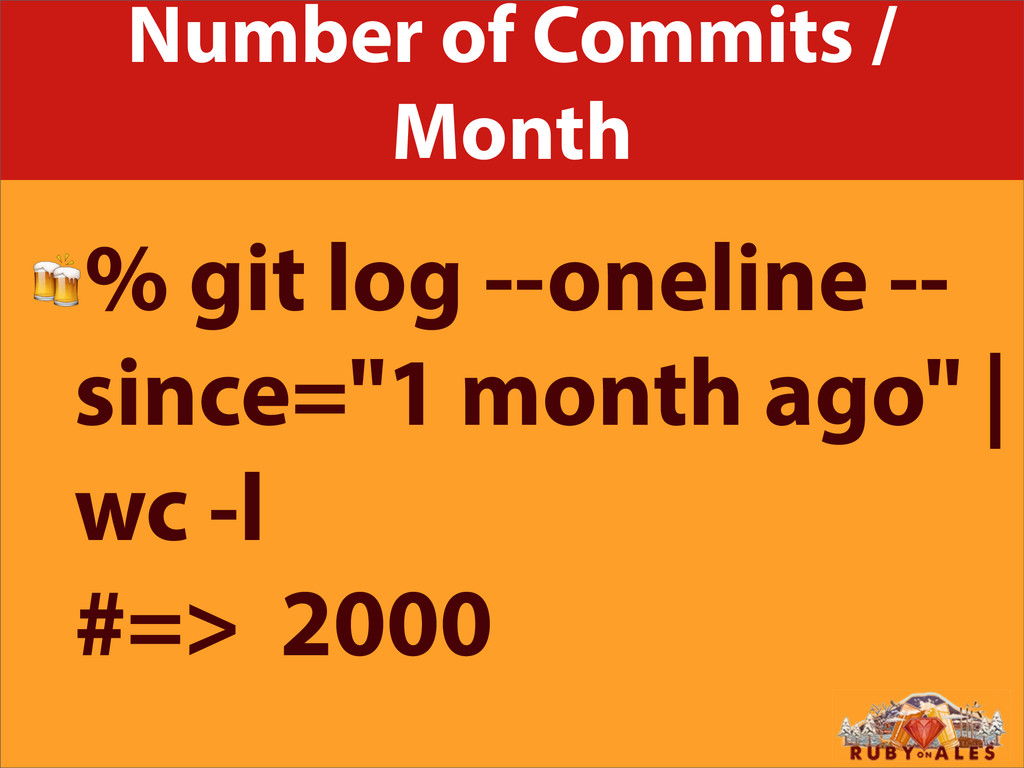 Number of Commits / Month % git log --oneline -...