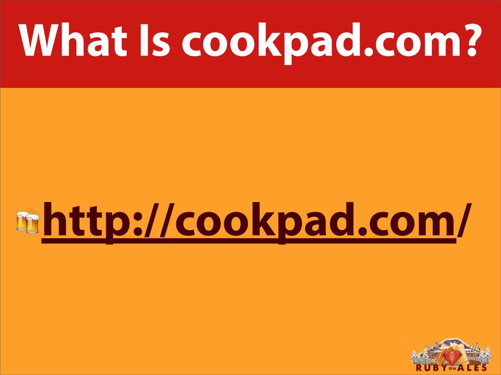 What Is cookpad.com? http://cookpad.com/