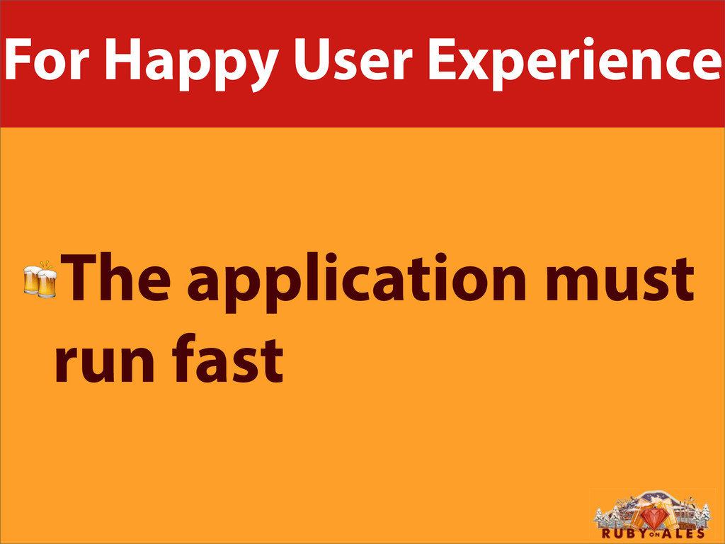 For Happy User Experience The application must ...