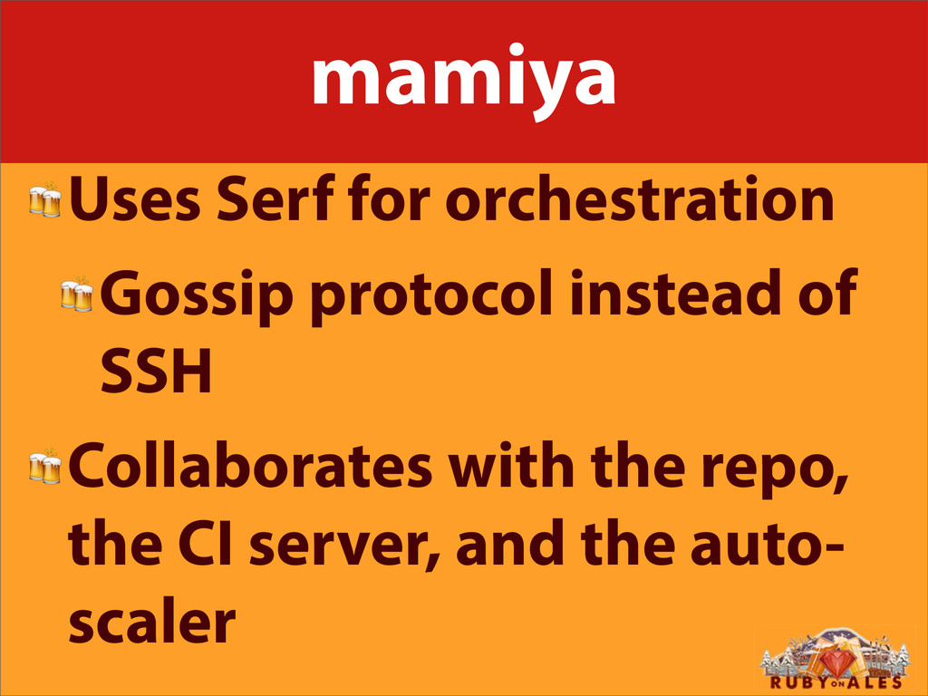 mamiya Uses Serf for orchestration Gossip proto...