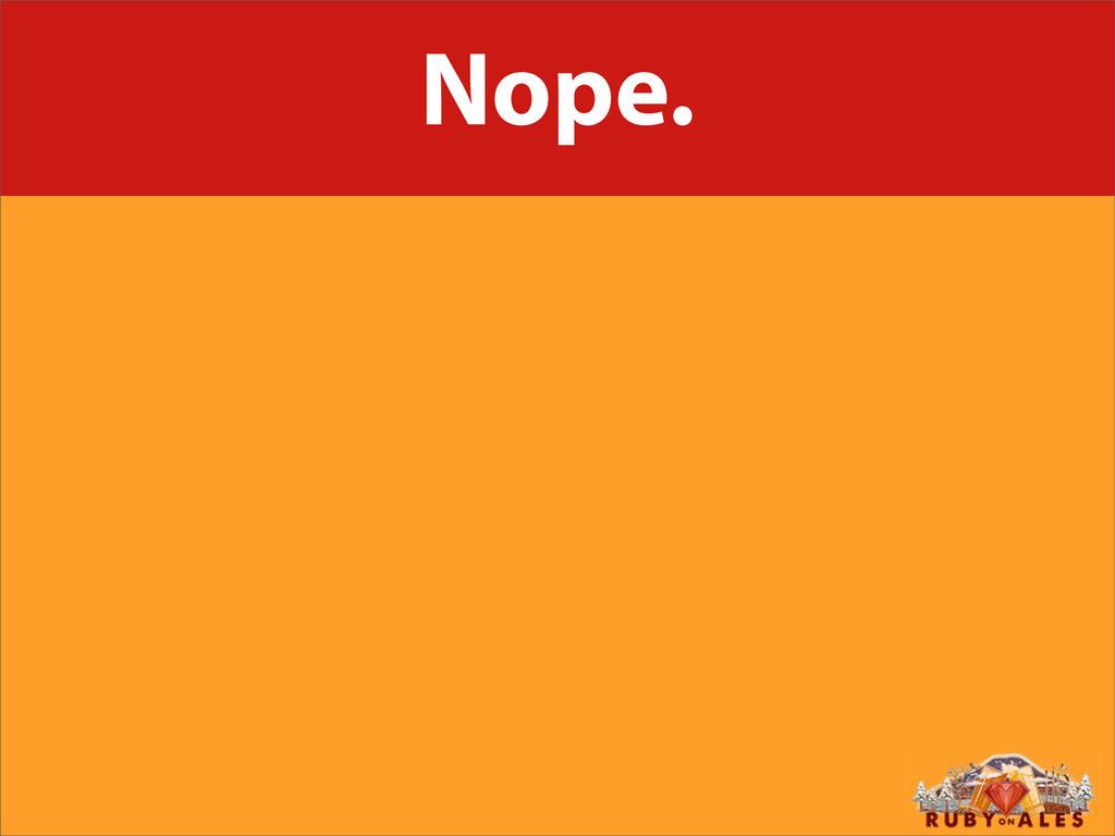 Nope.