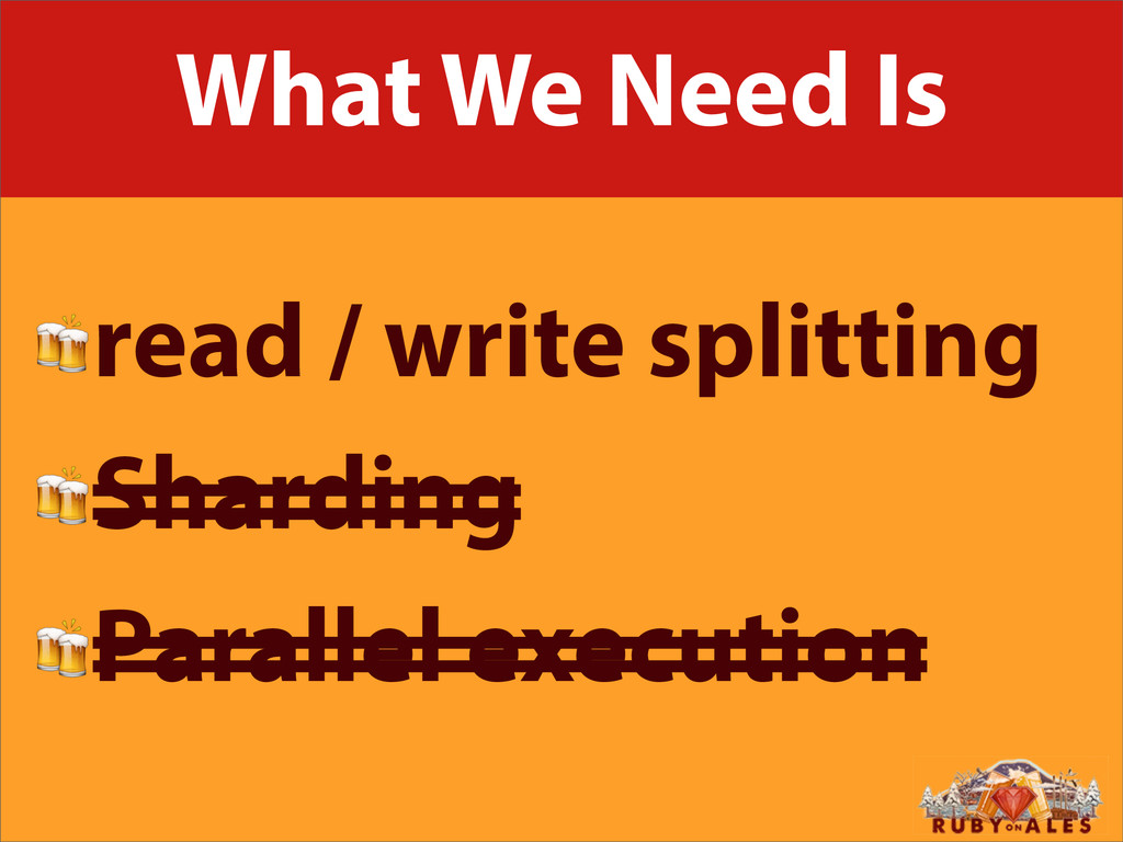 What We Need Is read / write splitting Sharding...