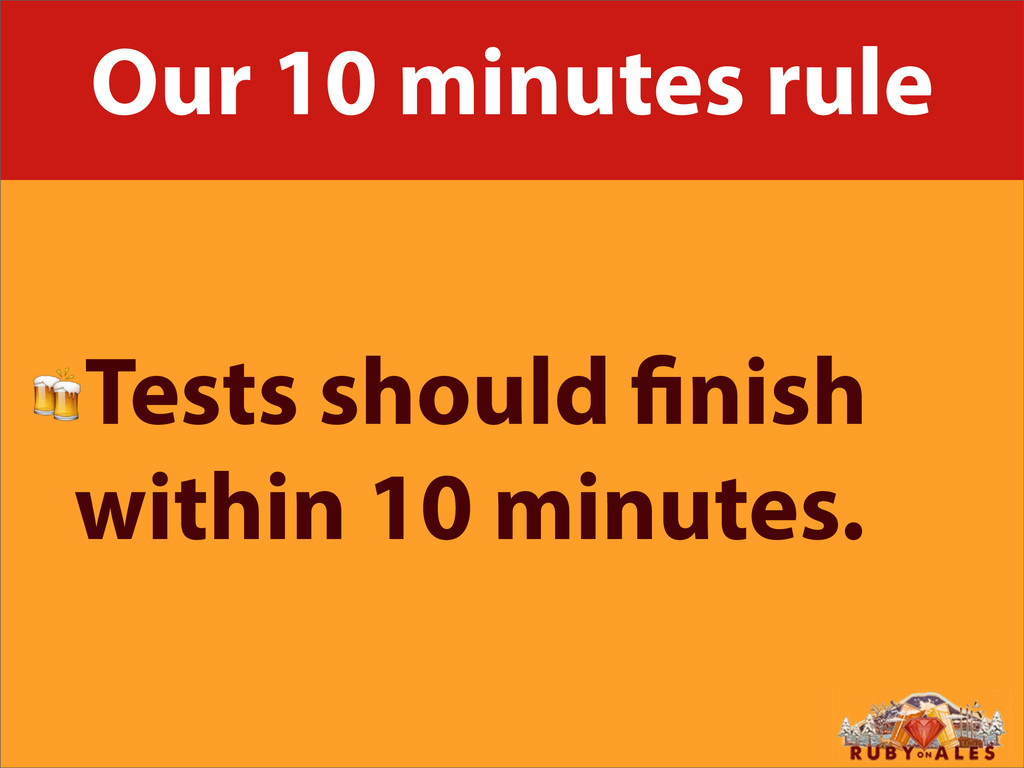 Our 10 minutes rule Tests should nish within 10...