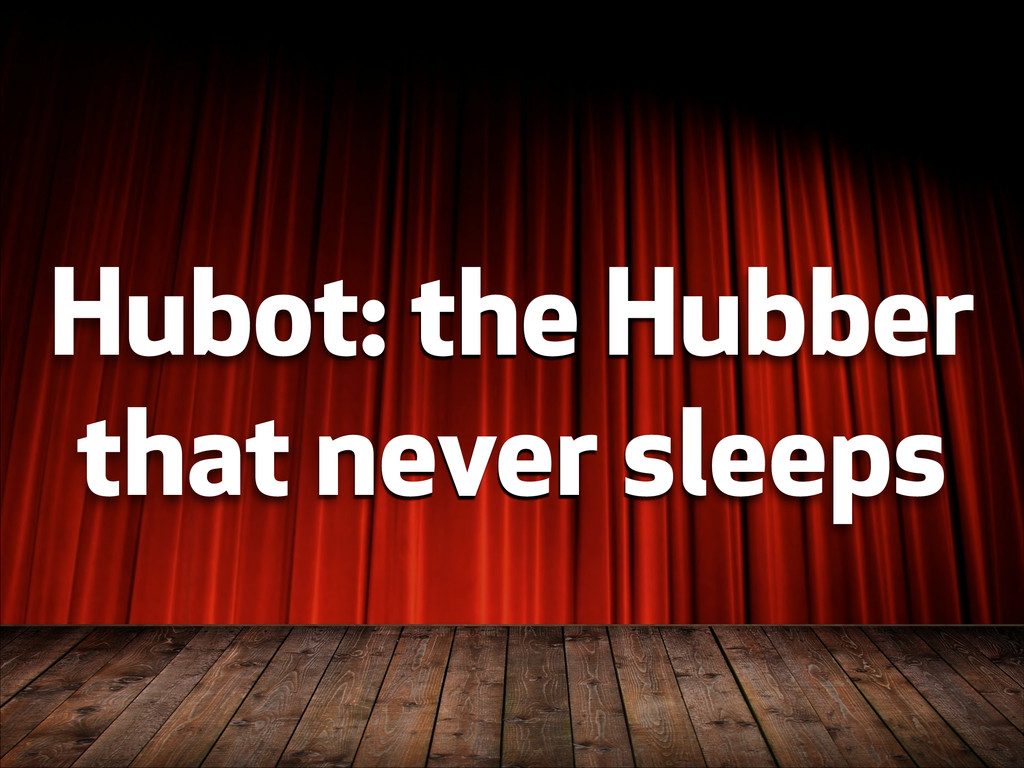 Hubot: the Hubber that never sleeps