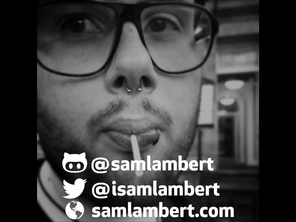 """@samlambert @isamlambert samlambert.com ! """" #"""