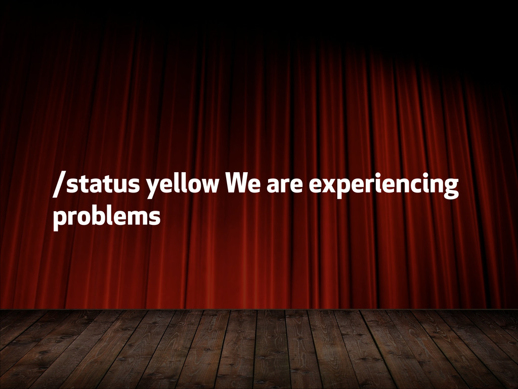 /status yellow We are experiencing problems