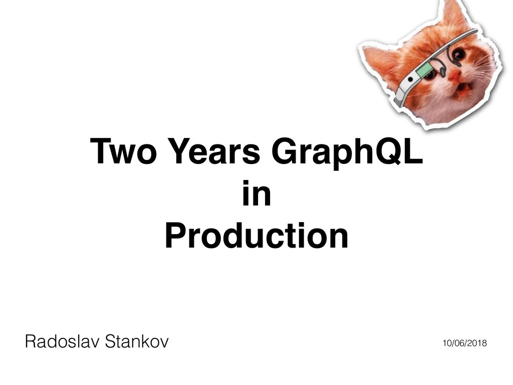 Two Years GraphQL in Production Radoslav Stanko...