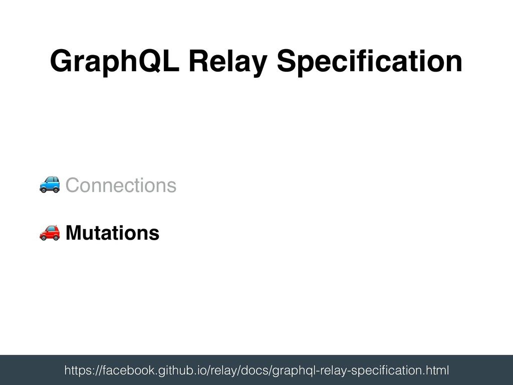 & Connections ' Mutations GraphQL Relay Specific...