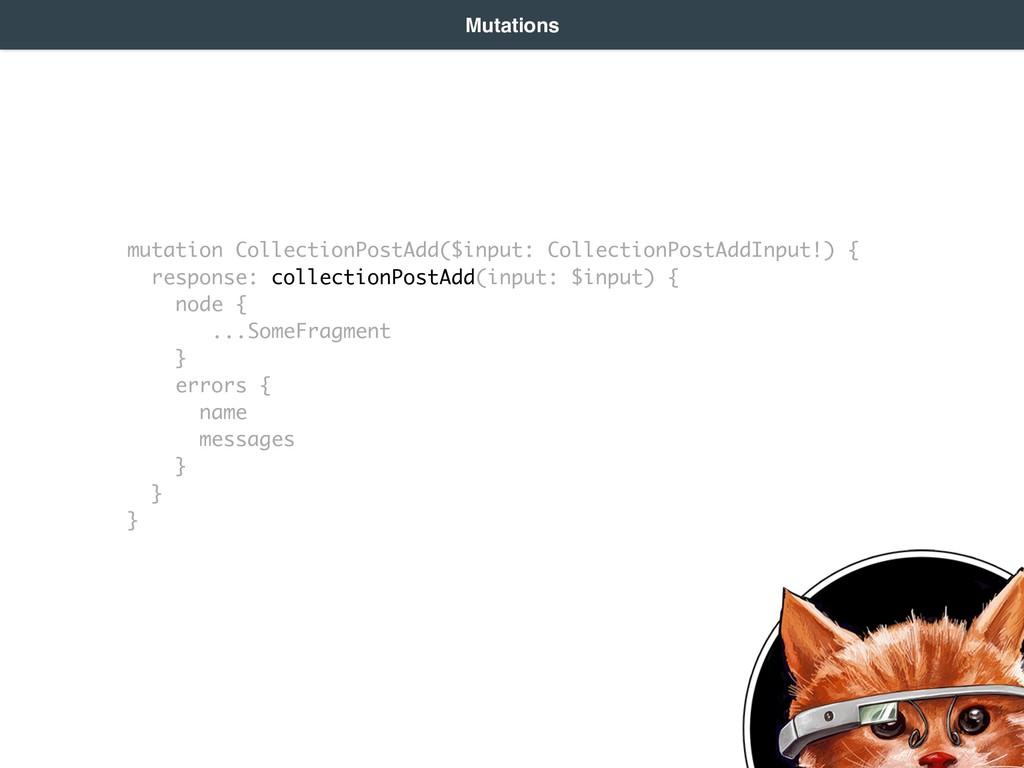 Mutations mutation CollectionPostAdd($input: Co...
