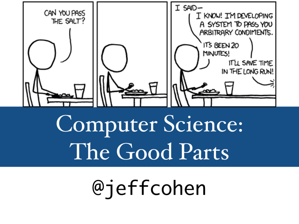 Computer Science: The Good Parts @jeffcohen