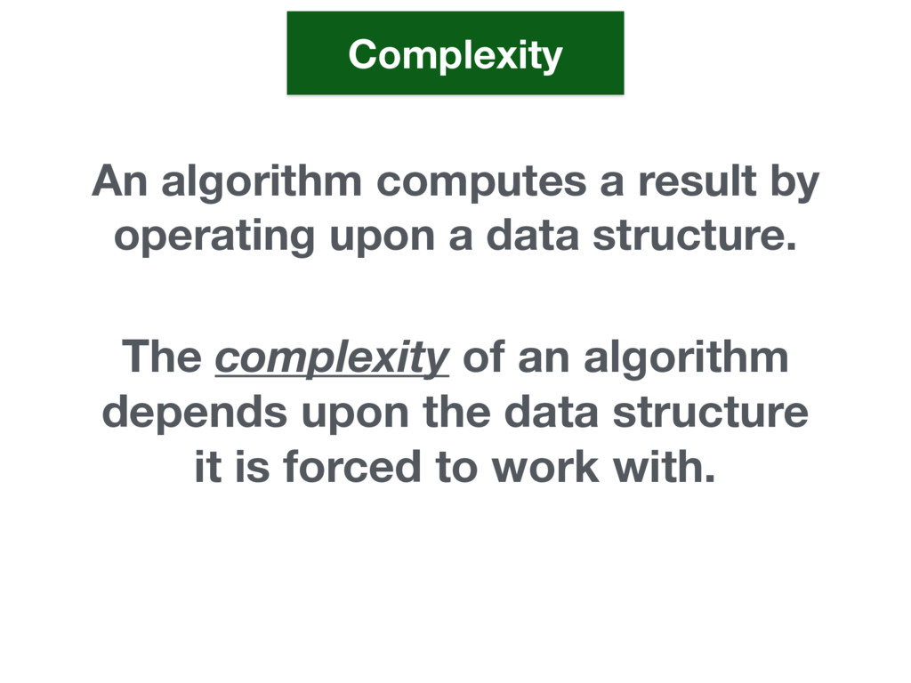 An algorithm computes a result by operating upo...