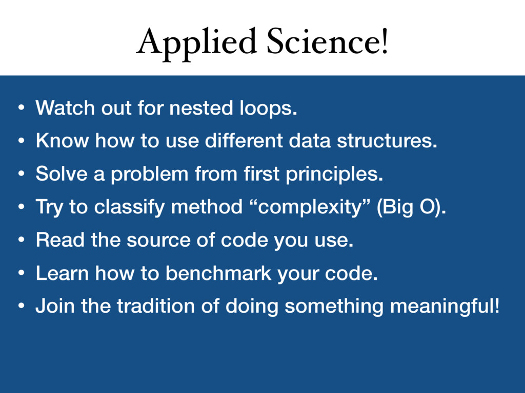 Applied Science! • Watch out for nested loops. ...