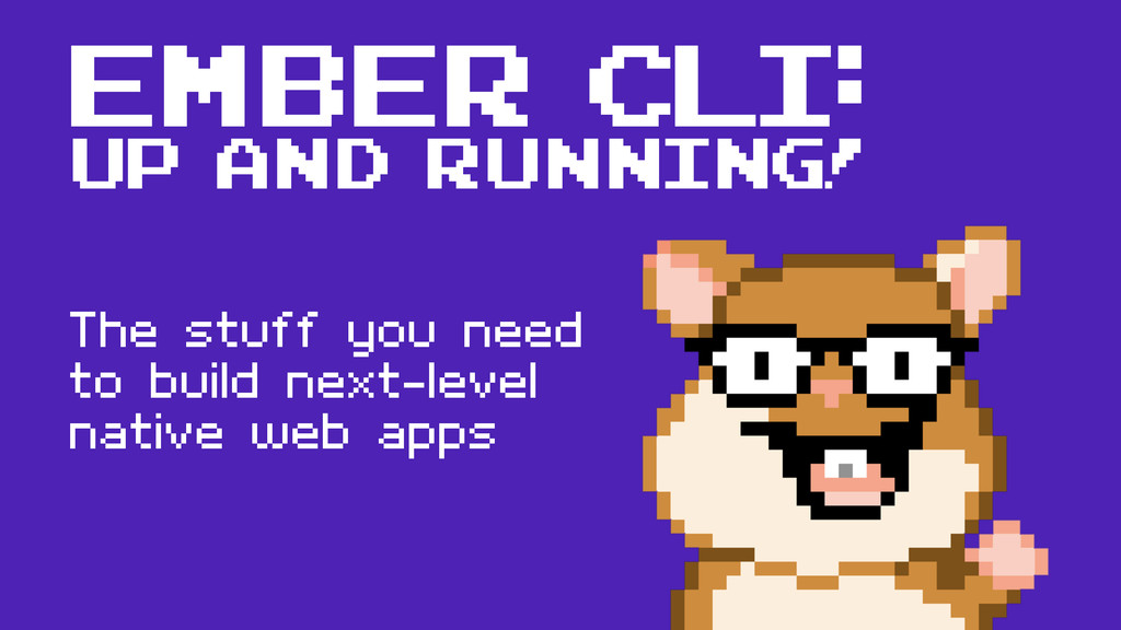 Ember CLI: UP AND RUNNING! The stuff you need t...