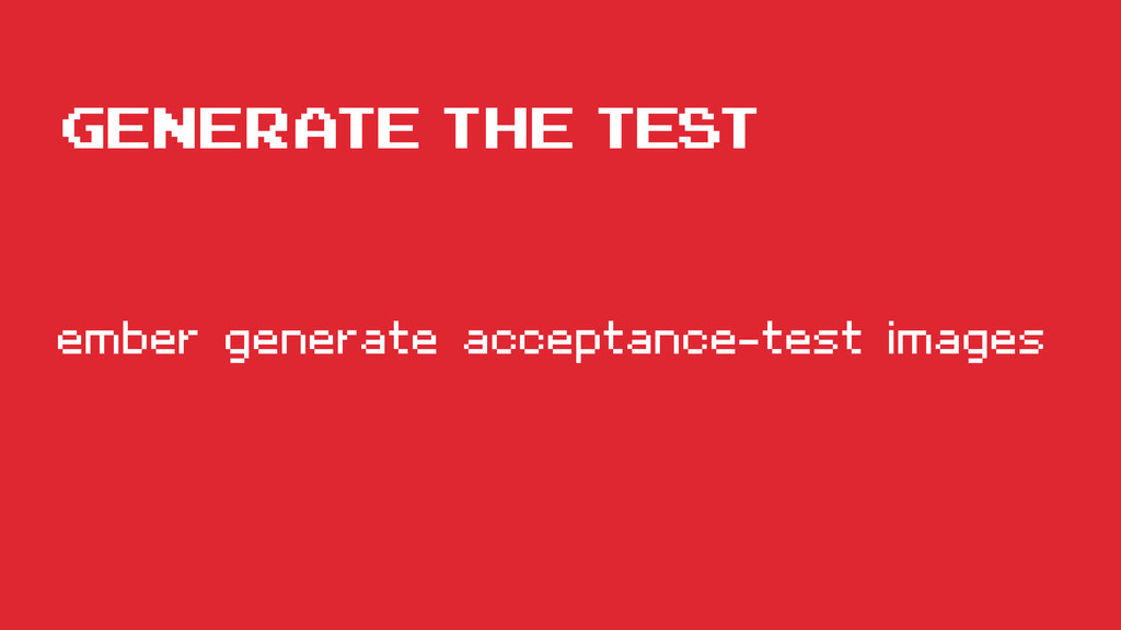 generate the test ember generate acceptance-tes...