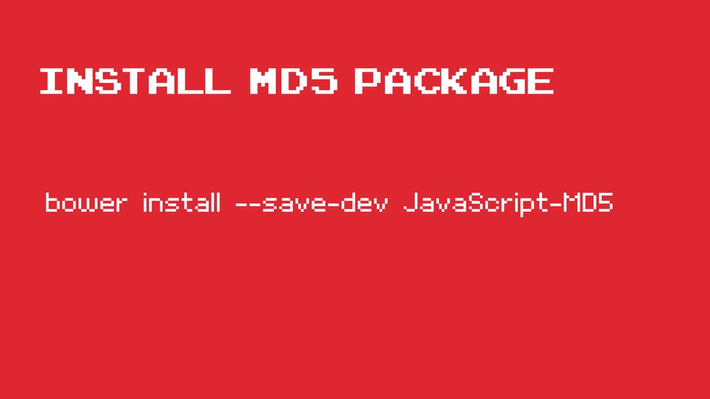 Install Md5 package bower install --save-dev Ja...