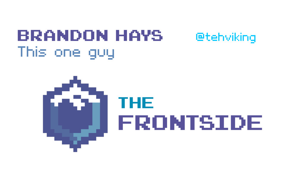 Brandon Hays @tehviking This one guy The Fronts...