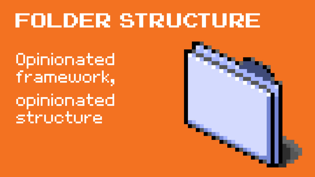 Opinionated framework, opinionated structure Fo...