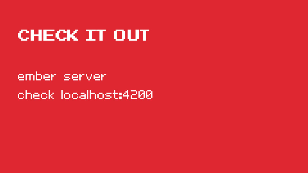 check it out ember server check localhost:4200