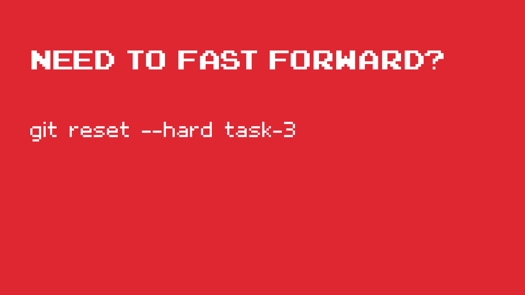 need to fast forward? git reset --hard task-3
